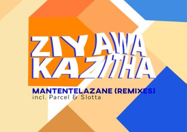 ZiyawaKazitha - Mantentelazane (Parcel SWZ Remix)