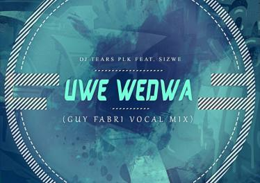 DJ Tears PLK Ft. Sizwe - Uwe Wedwa (Guy Fabri Vocal Mix)