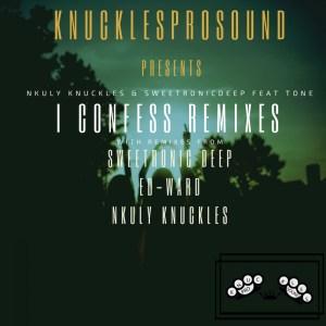 Nkuly Knuckles & SweetRonic Deep,Mr Tone - I Confess (Ed-Ward Remix)