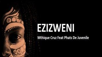 Mthique Cruz & Phats De Juvenile - Ezizweni