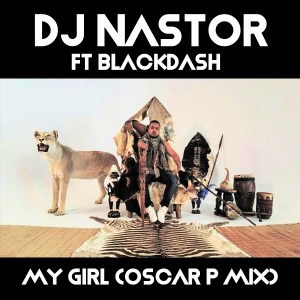 Dj Nastor & Blackdash - My Girl (Oscar P Rework)