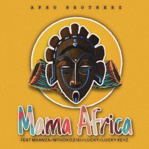 Afro Brotherz - Mama Africa (feat. Msanza, Mthokozisi, Lucky & Lucky Keyz)