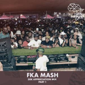 Fka Mash - 30k Appreciation Mix Pt.1