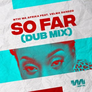 Mthi Wa Afrika, Velma Dandzo - So Far (Dub Mix)