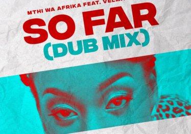 Mthi Wa Afrika, Velma Dandzo - So Far (Dub Mix)