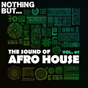 Nothing But... The Sound of Afro House, Vol. 07