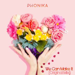 Phonika - We Can Make It (Original Mix)