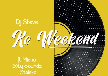 DJ Steve - Ke Weekend (feat. 20ty Soundz, Miano & Steleka)