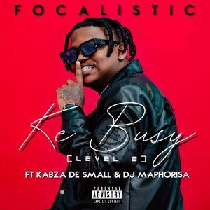 Focalistic Ke Busy Focalistic - Ke Busy (feat. Kabza de Small & DJ Maphorisa)