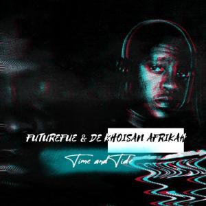 FutureFue & De Khoisan Afrikah - Time and Tide