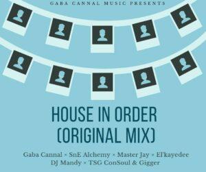 Gaba Cannal, SnE Alchemy, Master Jay, E'L Kaydee, DJ Mandy, TSG Consoul & Gigger - House In Order (Main Mix)