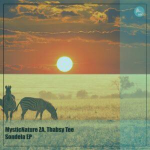 MysticNature ZA & Thabsy Tee - Sondela EP