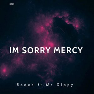 Roque, Ms Dippy - I'm Sorry Mercy (Original Mix)