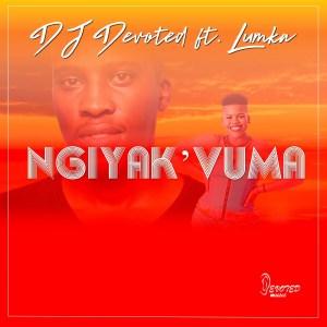 DJ Devoted - Ngiyak'vuma (feat. Lumka)