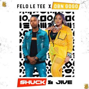 Felo Le Tee & DBN Gogo - Shuck & Jive EP