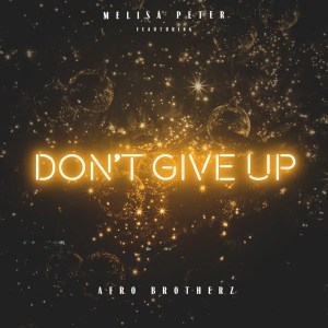 Melisa Peter - Don't Give Up (feat. Afro Brotherz)