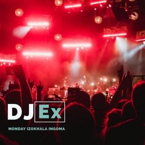 DJ Ex - Monday Izokhala Ingoma