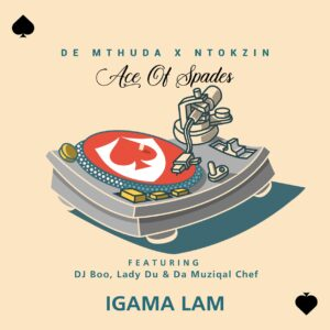 De Mthuda & Ntokzin - Igama Lam (feat. DJ Boo, Lady Du & Da Muziqal Chef)
