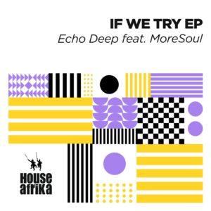 Echo Deep - If We Try EP