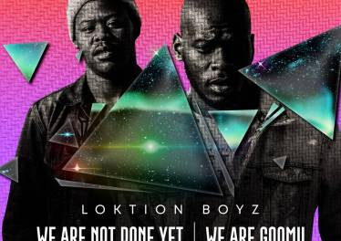 Loktion Boyz - We Are not Done Yet, We Are Gqomu (Album)