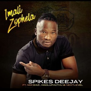 Spikes Deejay - Imali Zophela (feat. Nokwazi, Madluphuthu & Next Level)