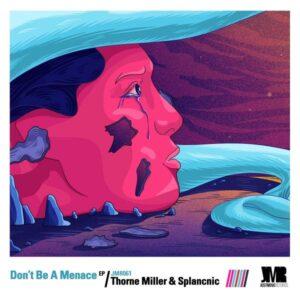 Thorne Miller & Splancnic - Don't Be A Menace EP