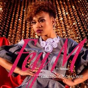 Fey M - Uzung'khohlwe (feat. Temlaz)