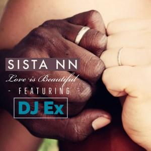 Sista NN & DJ Ex - Love Is Beautiful (Extended Mix)