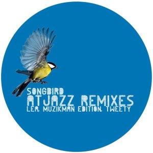 Lea, Muzikman Edition, Tweety - Songbird (Atjazz Remixes)