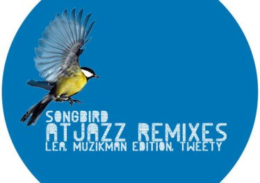 Lea, Muzikman Edition, Tweety - Songbird (Atjazz Remixes)
