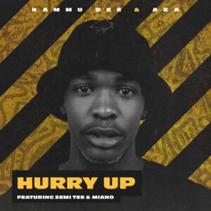 Kammu Dee & AKA - Hurry Up (Dance) (feat. Semi Tee & Miano)