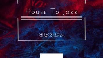 Deepconsoul - House To Jazz EP