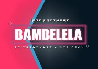Afro Brotherz - Bambelela (feat. Trade Mark & Sir Leon)