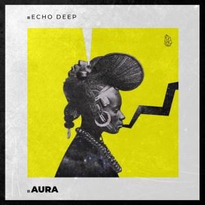Echo Deep - Aura (Original Mix)