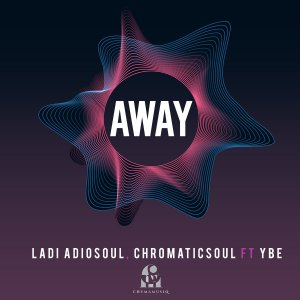 Ladi Adiosoul & Chromaticsoul - Away (feat. YBE)