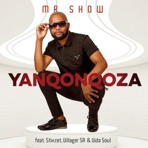 Mr. Show - Yanqonqoza (feat. Stixzet, Villager SA & Vida Soul)