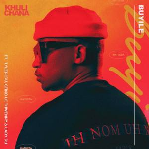 Khuli Chana - Buyile (feat. Tyler ICU, Stino Le Thwenny & Lady Du)