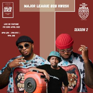 Major League & Kwiish SA - Amapiano Live Balcony Mix B2B