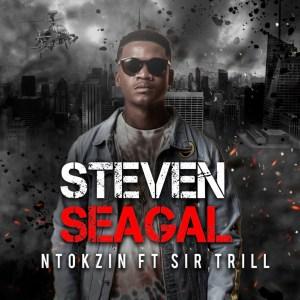 Ntokzin - Steven Seagal (feat. Sir Trill)