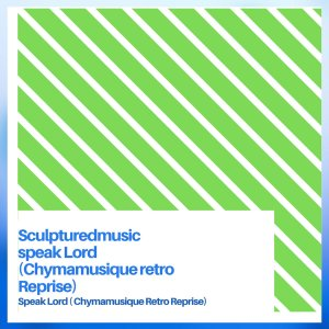 SculpturedMusic - Speak Lord (Chymamusique Retro Reprise)