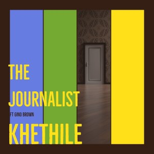 The Journalist - Khethile (feat. Gino Brown)