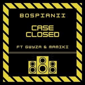 BosPianii - Case Closed (feat. Gwyza & Mamiki)