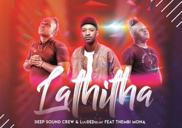 Deep Sound Crew - Lathitha (feat. LuuDedeejay & Thembi Mona)