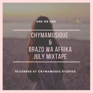 Chymamusique & Brazo Wa Afrika - One on One (July Mixtape)
