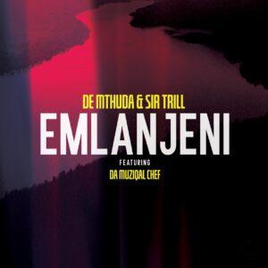 De Mthuda & Sir Trill - Emlanjeni (feat. Da Muziqal Chef)