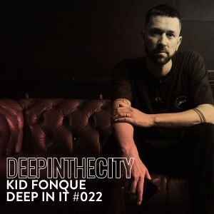 Kid Fonque - Deep In It 022 (Deep In The City)