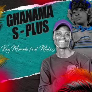 King Monada - Ghanama S-Plus (feat. Mukosi Muimbi)