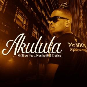 Mr Show - Akulula (feat. MusiholiQ & X-Wise)