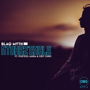 Blaq Myth - Ntokaz'Enhle (feat. Poetess Landa & Ceey Chris)