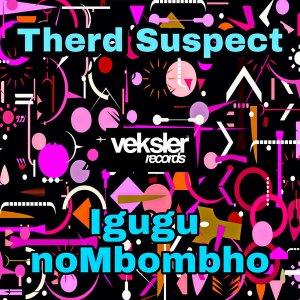 Therd Suspect - Igugu noMbombho